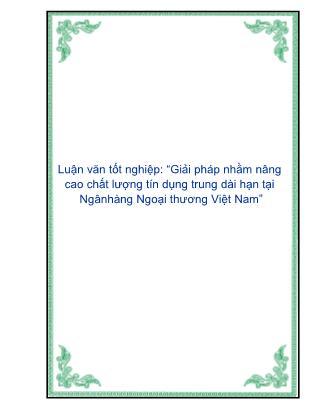 Luận văn Giải pháp nhằm nâng cao chất lượng tín dụng trung dài hạn tại Ngân hàng Ngoại thương Việt Nam