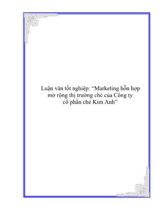 Luận văn Marketing hỗn hợp mở rộng thị trường chè của Công ty cổ phần chè Kim Anh