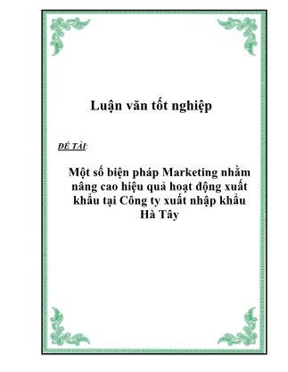 Luận văn Một số biện pháp Marketing nhằm nâng cao hiệu quả hoạt động xuất khẩu tại Công ty xuất nhập khẩu Hà Tây