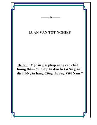 Luận văn Một số giải pháp nâng cao chất lượng thẩm định dự án đầu tư tại Sở giao dịch I - Ngân hàng Công thương Việt Nam