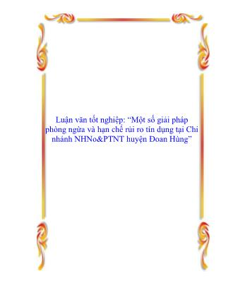 Luận văn Một số giải pháp phòng ngừa và hạn chế rủi ro tín dụng tại Chi nhánh NHNo&PTNT huyện Đoan Hùng