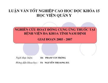 Luận văn Nghiên cứu hoạt động cung ứng thuốc tại Bệnh viện Đa khoa tỉnh Nam Định giai đoạn 2005 - 2007